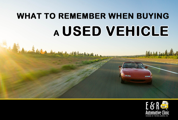 Tips for buying a used vehicle from E & R Automotive Clinic in Nisku, Alberta.